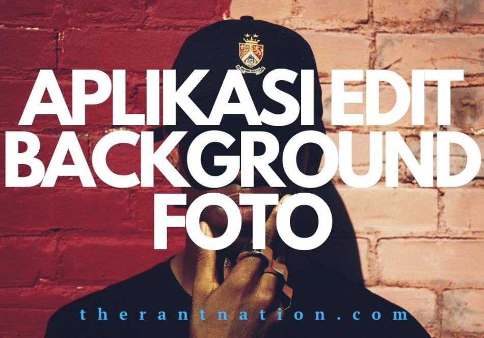 10 Aplikasi Edit Background Foto Terbaik di Andorid