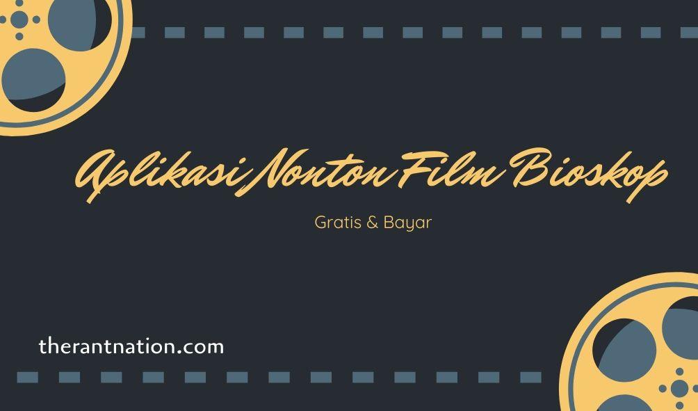 Aplikasi Nonton Film Bioskop Gratis & Bayar