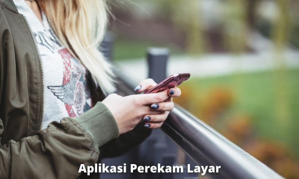 Aplikasi Perekam Layar Untuk Hp Android Yang Terbaik