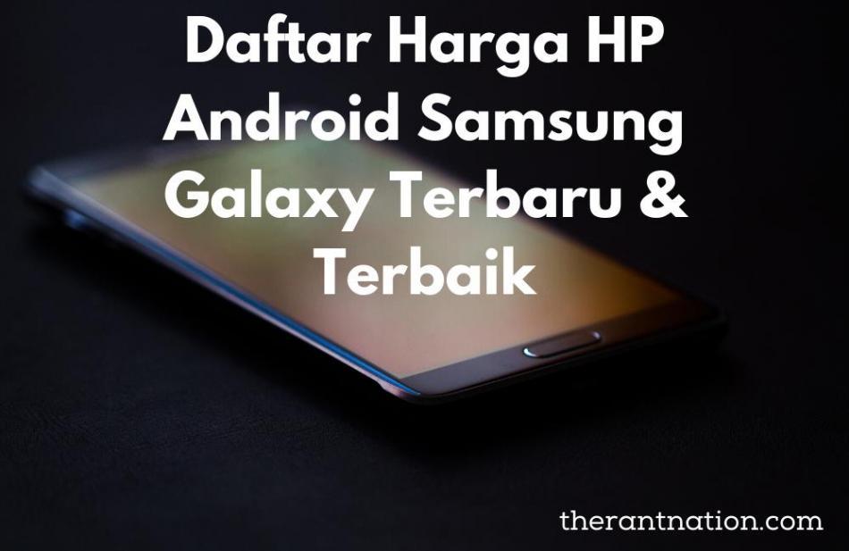 Daftar Harga Hp Android Samsung Galaxy Terbaru & Terbaik