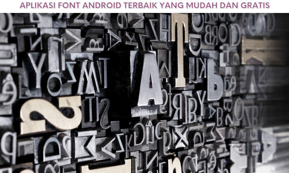 Aplikasi Font Android Terbaik Yang Mudah Dan Gratis
