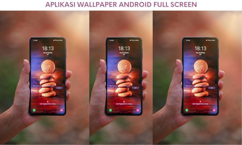 8 Aplikasi Wallpaper Android Full Screen Agar Tampilan HP Semakin Keren