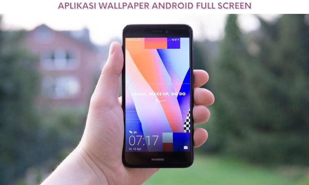 Aplikasi Wallpaper Android Full Screen