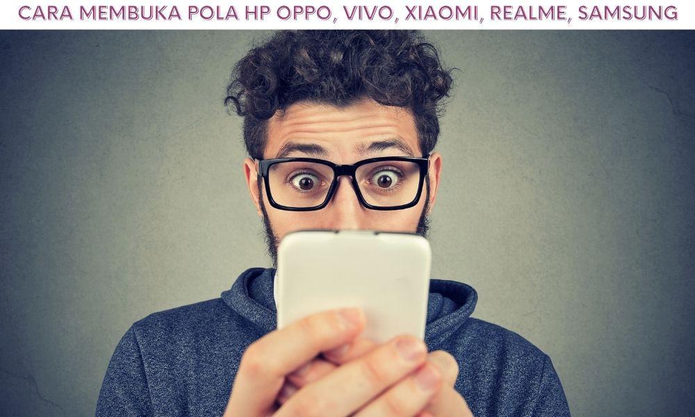 Cara Membuka Pola Hp Oppo, Vivo, Xiaomi, Realme, Samsung Dll