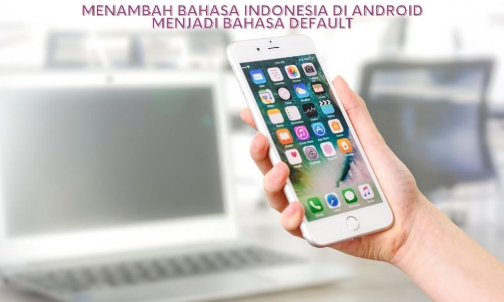 Menambah Bahasa Indonesia Di Android Menjadi Bahasa Default