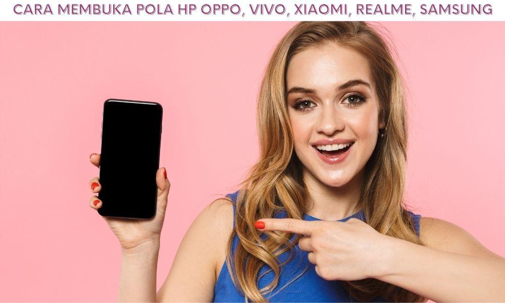 6 Cara Membuka Pola HP Oppo, Vivo, Xiaomi, Realme, Samsung DLL