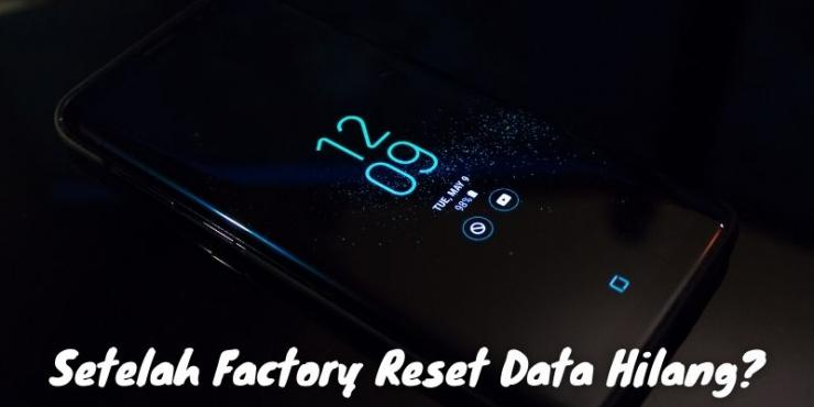 Apakah Setelah Melakukan Factory Reset Data Benar Benar Hilang