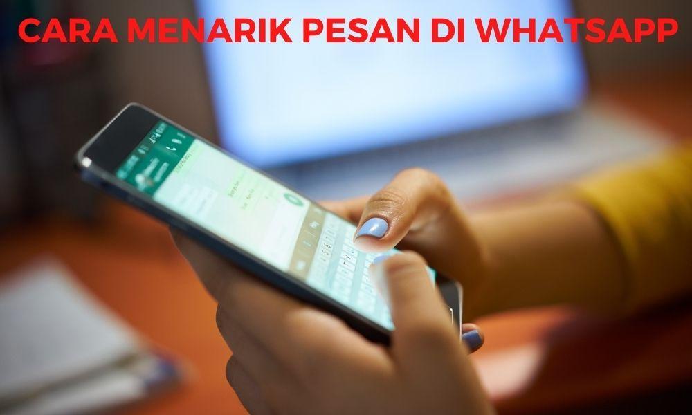 Cara Menarik Pesan di WhatsApp Ketika Salah Mengirim Pesan