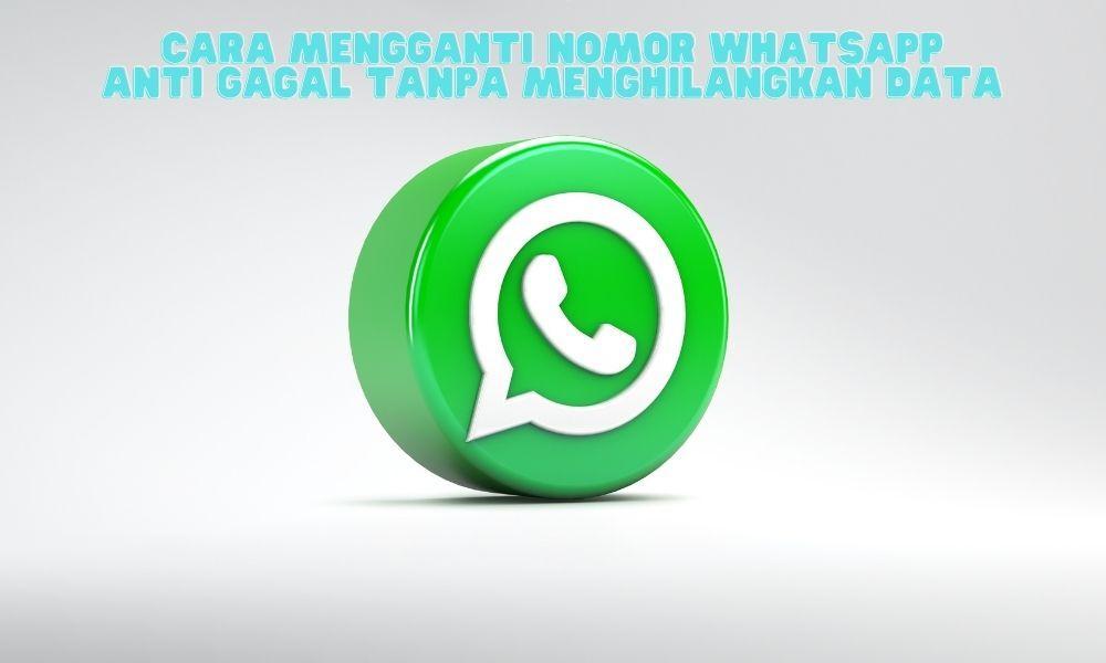 Cara Mengganti Nomor Whatsapp Anti Gagal Tanpa Menghilangkan Data