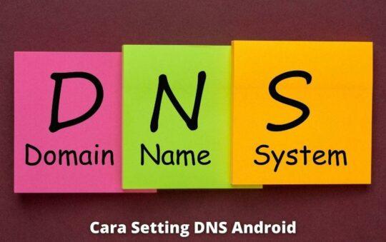 3 Cara Setting DNS Android yang Wajib Diketahui