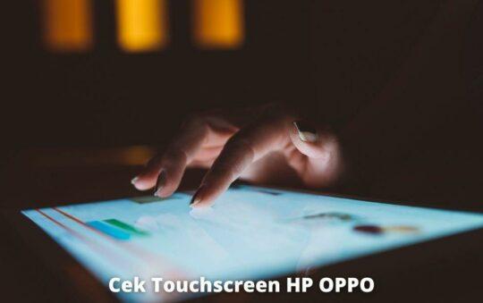 2 Cara Cek Touchscreen HP OPPO dengan Mudah dan Cepat