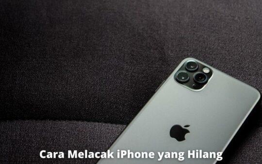 Cara Melacak iPhone yang Hilang dengan Mudah dan Cepat