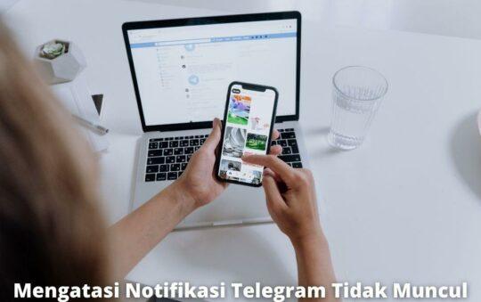 4 Cara Mengatasi Notifikasi Telegram Tidak Muncul dengan Mudah