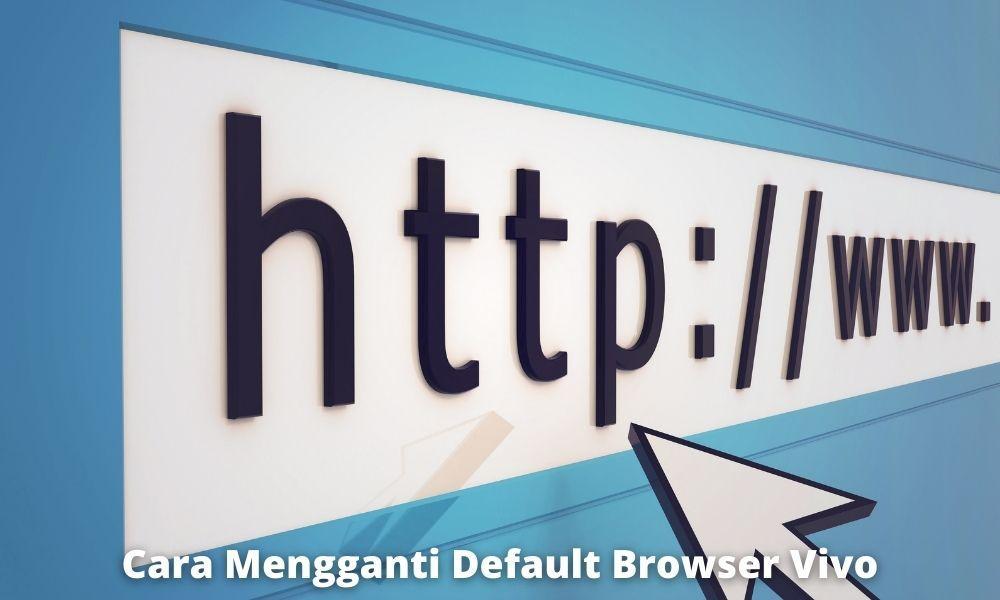 Cara Mengganti Default Browser Vivo dengan Mudah