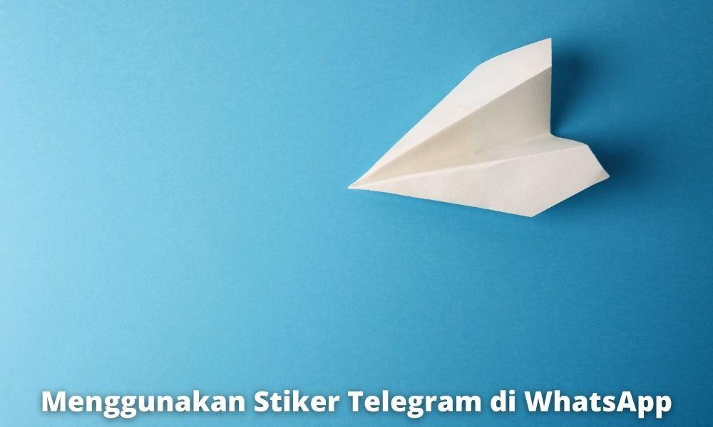 Cara Menggunakan Stiker Telegram Di Whatsapp Yang Mudah