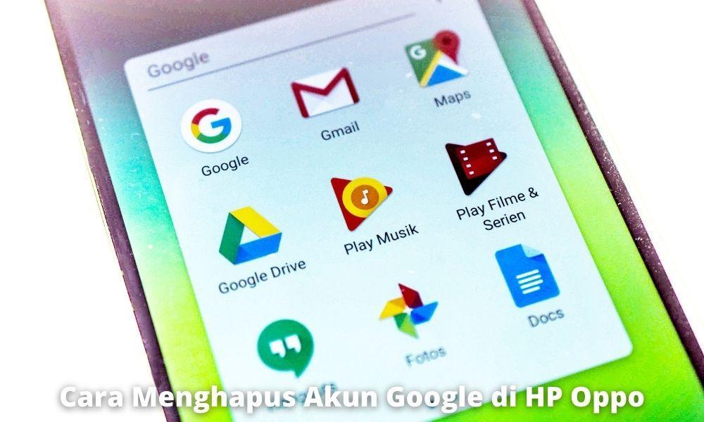 Cara Menghapus Akun Google Di Hp Oppo Dengan Cepat