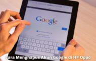 2 Cara Menghapus Akun Google di HP Oppo dengan Mudah