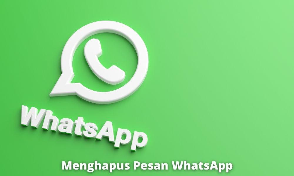 Cara Menghapus Pesan WhatsApp dengan Mudah dan Cepat