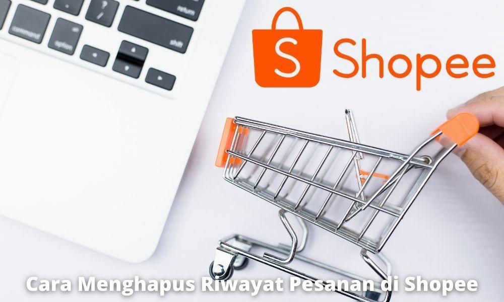 Cara Menghapus Riwayat Pesanan Di Shopee Dengan Mudah