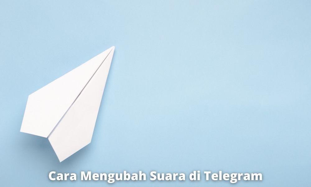 Cara Mengubah Suara Di Telegram Dengan Mudah Dan Cepat