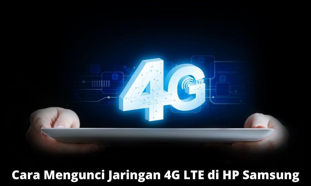 Cara Mengunci Jaringan 4g Lte Di Hp Samsung Dengan Cepat