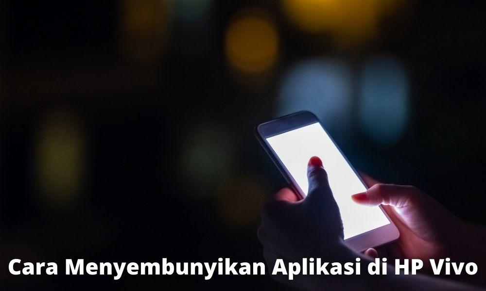 Cara Menyembunyikan Aplikasi Hp Vivo Pakai Aplikasi Tambahan