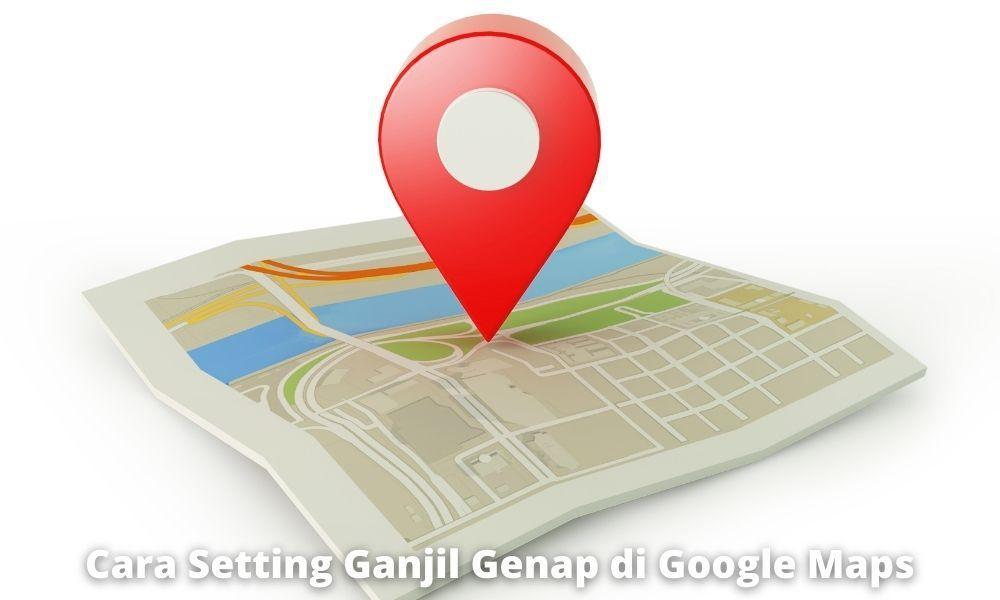 Keuntungan Mengetahui Rute Ganjil Genap Dengan Google Maps Dan Waze