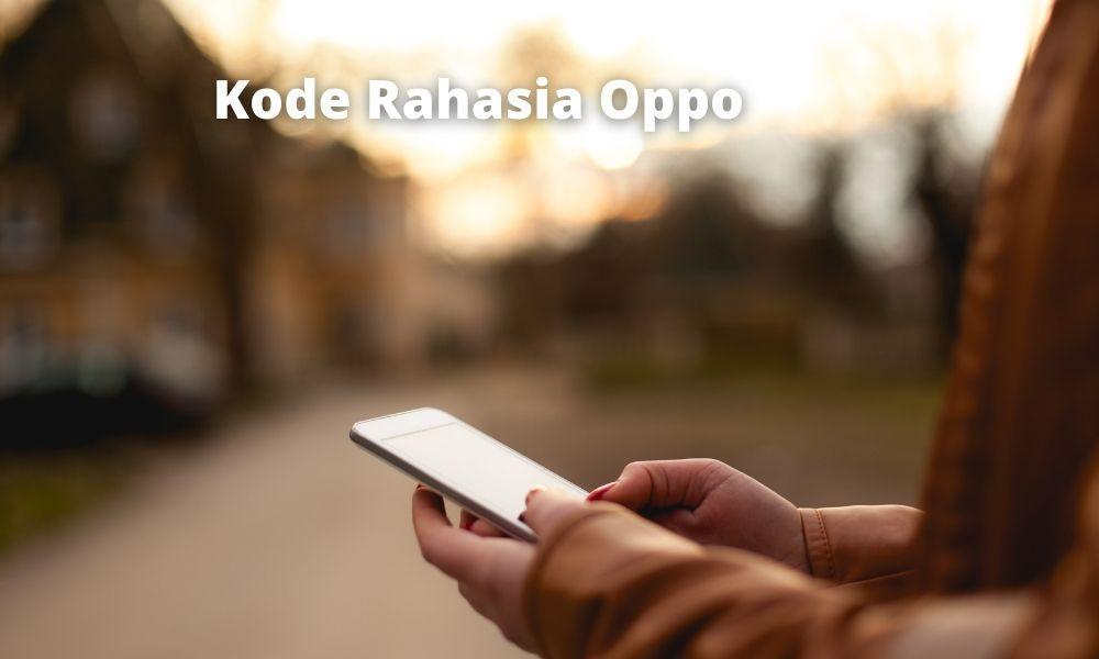 Kode Rahasia Oppo Dan Fungsinya Lengkap