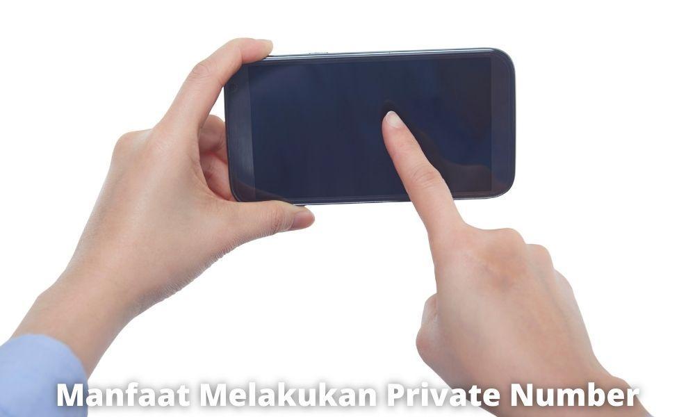 Manfaat Melakukan Private Number
