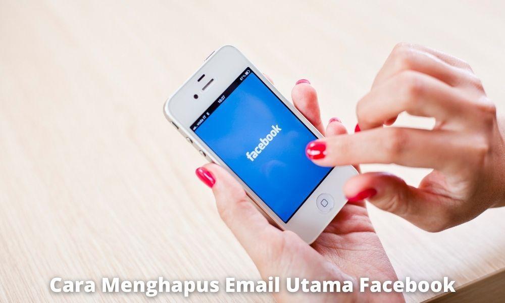 Cara Menghapus Email Utama Facebook dengan Mudah