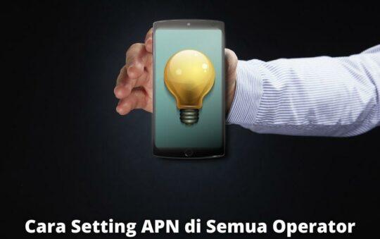 Cara Setting APN Semua Operator di HP Android