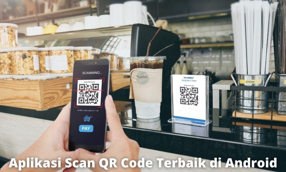 Rekomendasi Aplikasi Scan Qr Code Terbaik Di Android