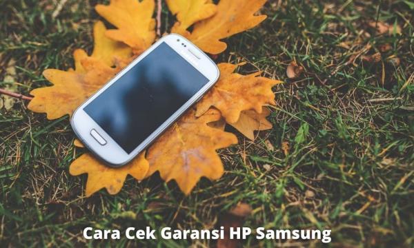2 Cara Cek Garansi Hp Samsung Dengan Mudah Dan Cepat