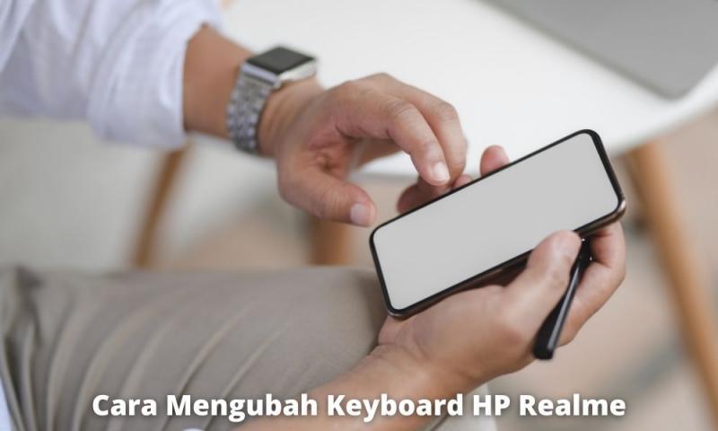 2 Cara Mengubah Keyboard Hp Realme Semua Tipe Dengan Mudah