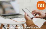 2 Cara Mengubah Keyboard HP Xiaomi Aman dan Cepat