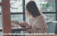 3 Cara Menghapus Aplikasi Bawaan HP OPPO dengan Mudah