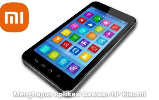 3 Cara Menghapus Aplikasi Bawaan HP Xiaomi dengan Mudah