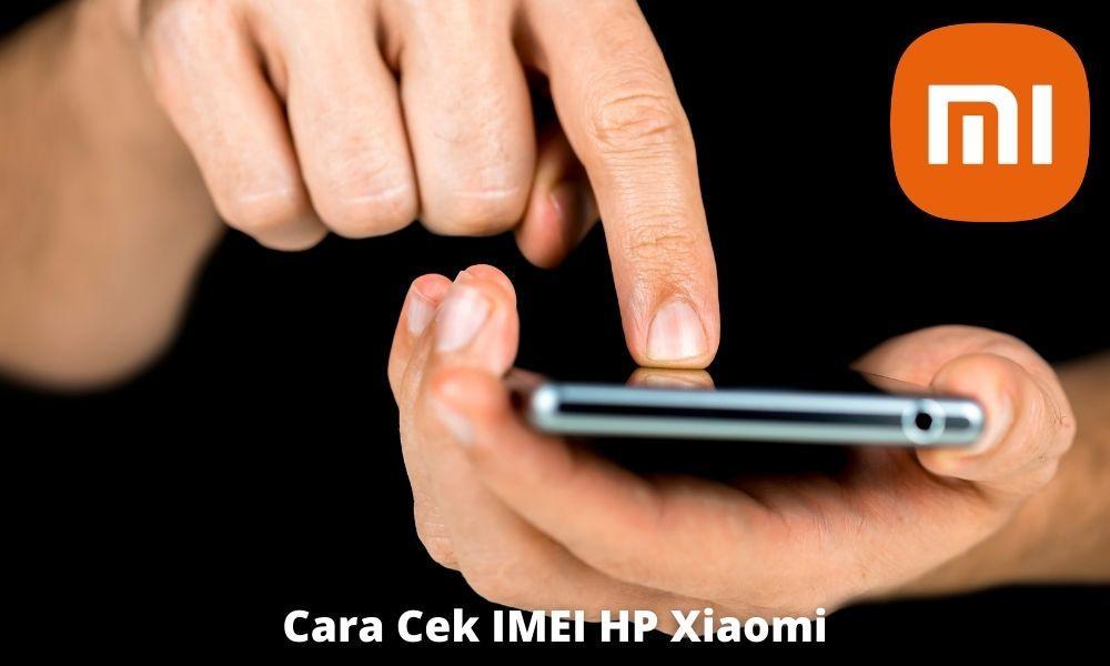 4 Cara Cek Imei Hp Xiaomi Dengan Mudah Dan Cepat