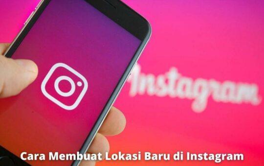 Cara Membuat Lokasi Baru di Instagram untuk Postingan Lebih Menarik