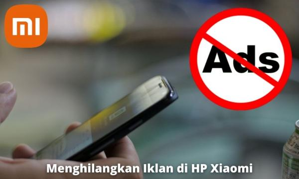 Cara Menghilangkan Iklan Di Hp Xiaomi Yang Mudah