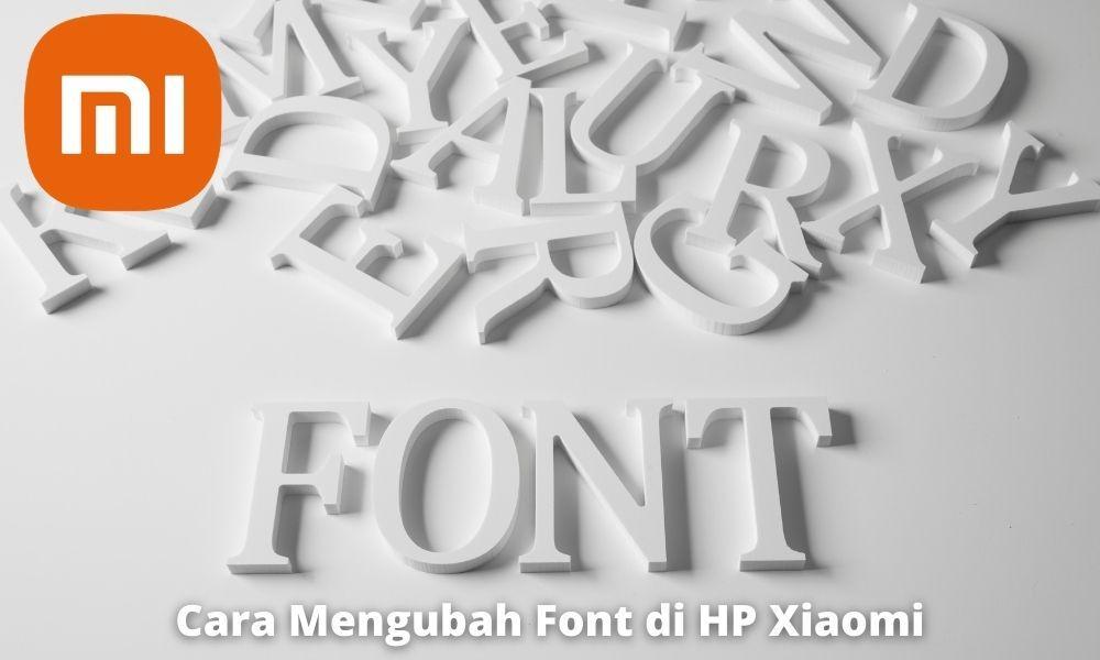 Cara Mengubah Font Di Hp Xiaomi Yang Mudah Dan Cepat