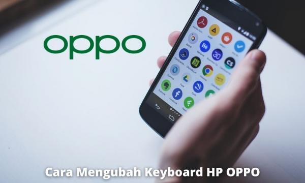 Cara Mengubah Keyboard Hp Oppo Untuk Semua Tipe