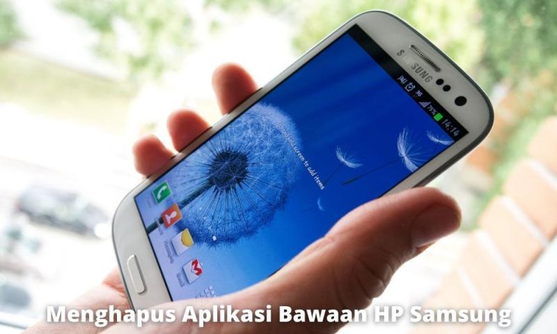 Menghapus Aplikasi Bawaan Hp Samsung Yang Mudah