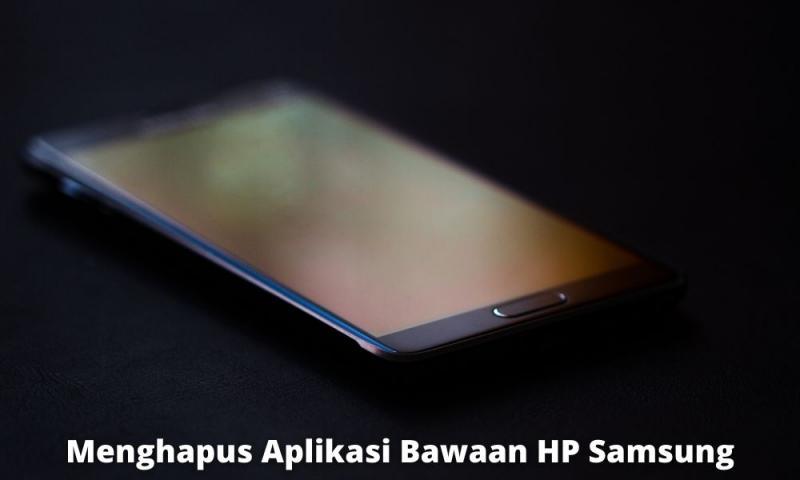 Menghapus Aplikasi Bawaan Hp Samsung