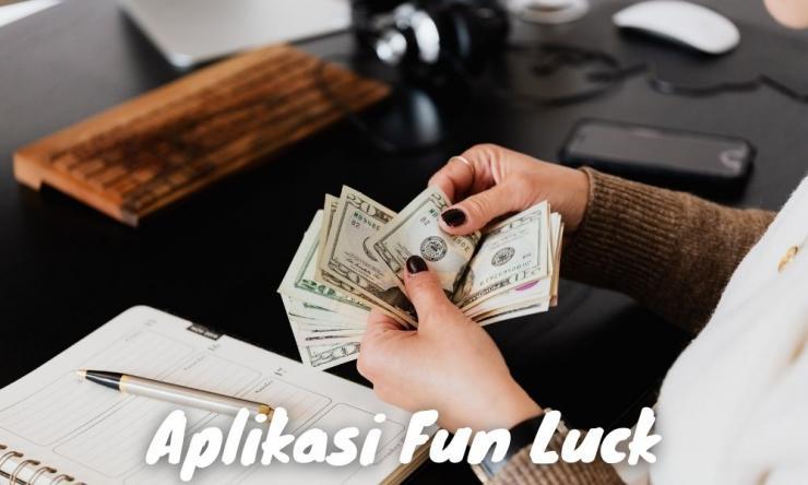 Aplikasi Fun Luck Penghasil Uang