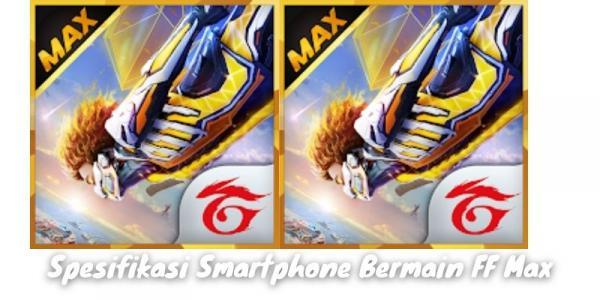 Spesifikasi Smartphone Untuk Bermain Ff Max